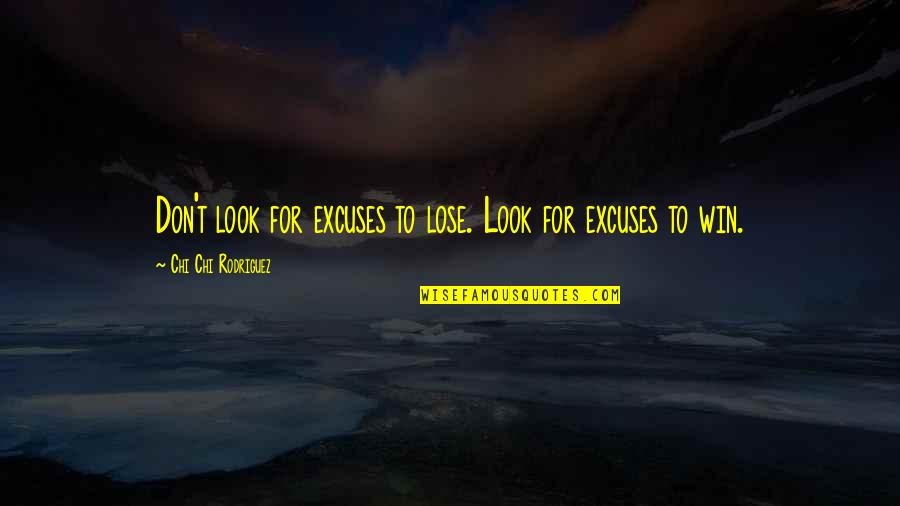 Chi Chi Quotes By Chi Chi Rodriguez: Don't look for excuses to lose. Look for