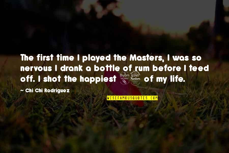 Chi Chi Quotes By Chi Chi Rodriguez: The first time I played the Masters, I