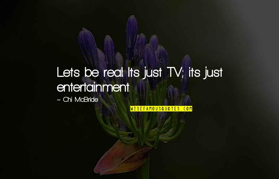 Chi Chi Quotes By Chi McBride: Let's be real: It's just TV; it's just