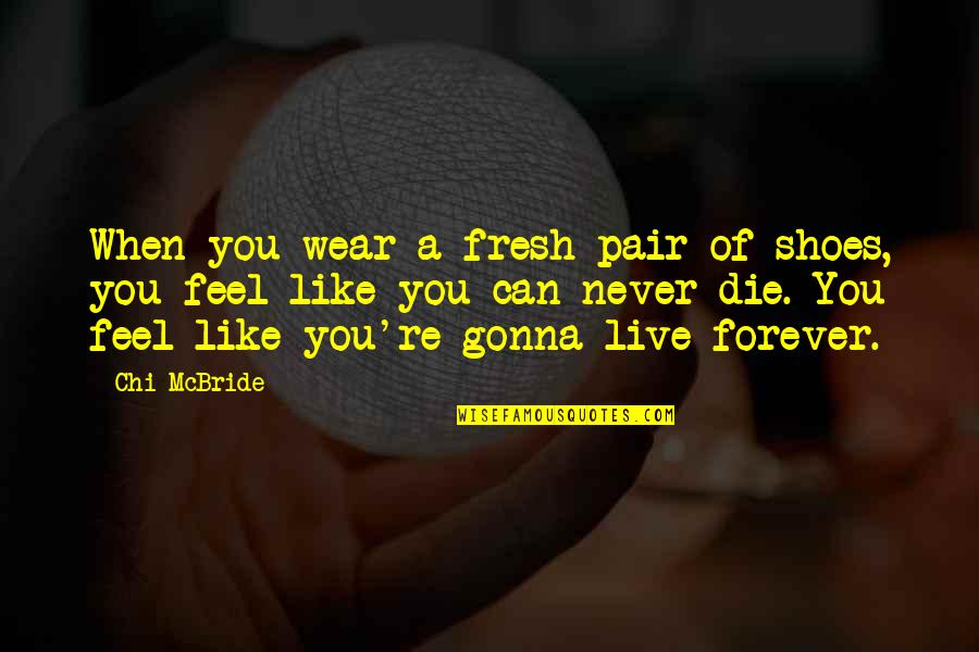 Chi Chi Quotes By Chi McBride: When you wear a fresh pair of shoes,