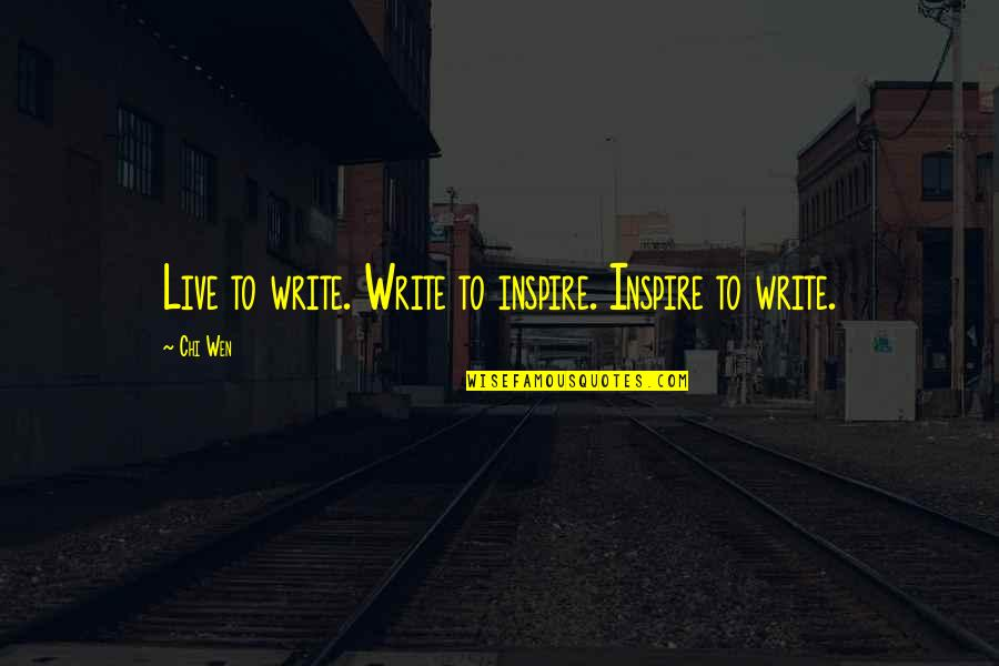 Chi Chi Quotes By Chi Wen: Live to write. Write to inspire. Inspire to