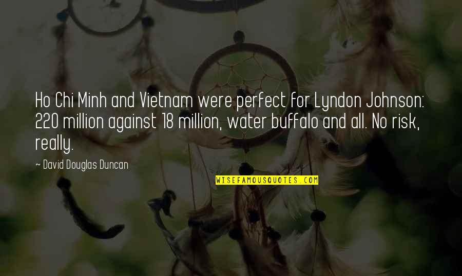 Chi Chi Quotes By David Douglas Duncan: Ho Chi Minh and Vietnam were perfect for