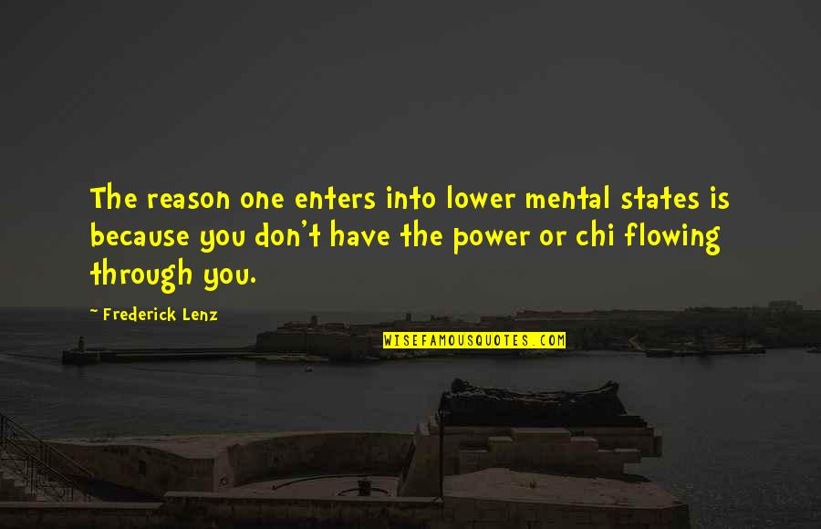 Chi Chi Quotes By Frederick Lenz: The reason one enters into lower mental states