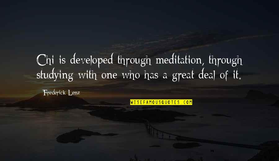 Chi Chi Quotes By Frederick Lenz: Chi is developed through meditation, through studying with