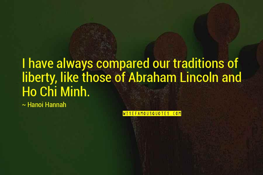 Chi Chi Quotes By Hanoi Hannah: I have always compared our traditions of liberty,