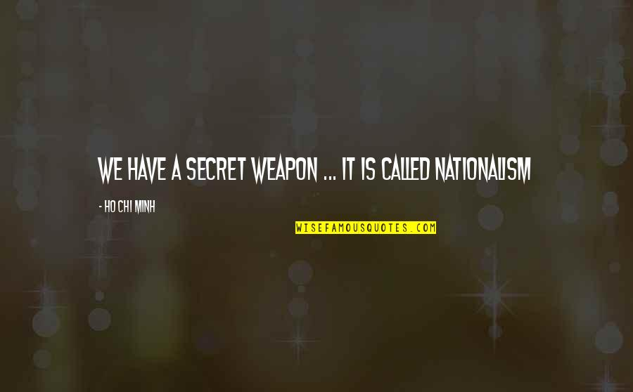 Chi Chi Quotes By Ho Chi Minh: We have a secret weapon ... it is