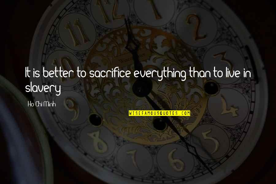 Chi Chi Quotes By Ho Chi Minh: It is better to sacrifice everything than to