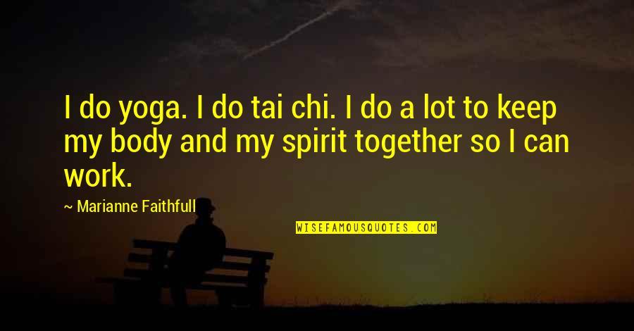 Chi Chi Quotes By Marianne Faithfull: I do yoga. I do tai chi. I