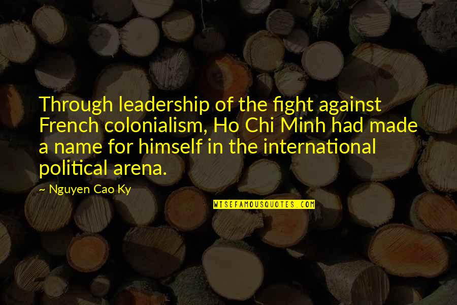 Chi Chi Quotes By Nguyen Cao Ky: Through leadership of the fight against French colonialism,