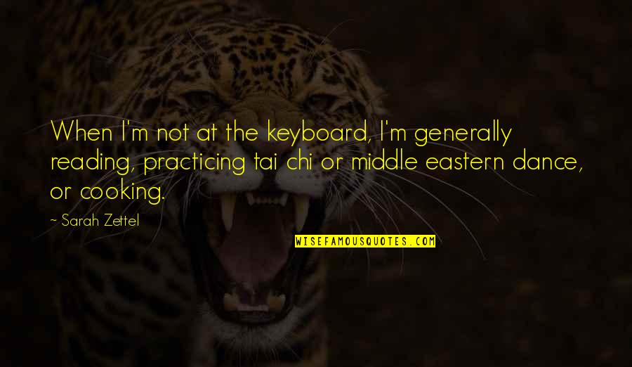 Chi Chi Quotes By Sarah Zettel: When I'm not at the keyboard, I'm generally