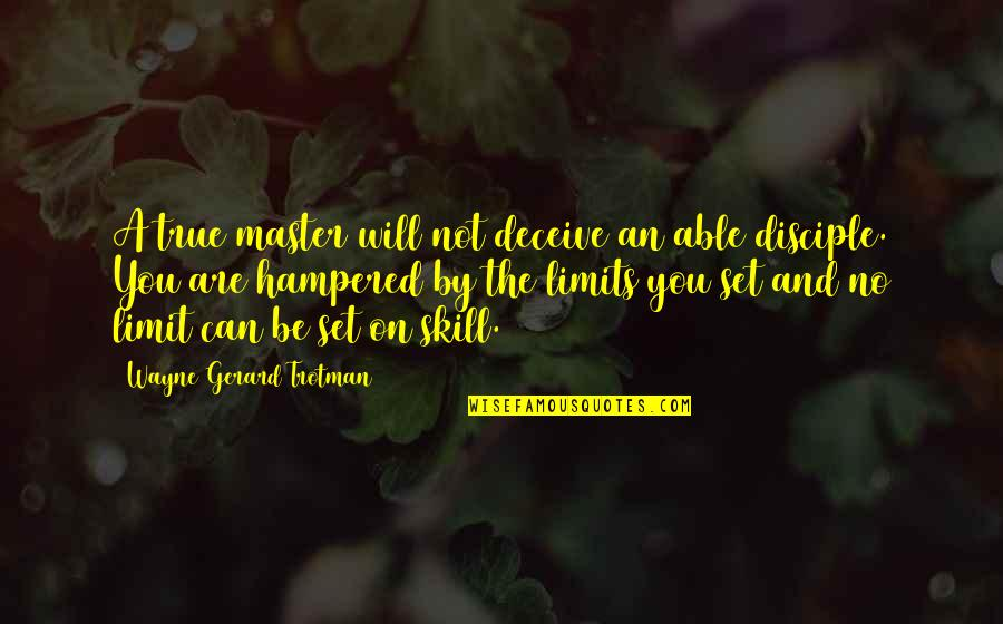 Chi Chi Quotes By Wayne Gerard Trotman: A true master will not deceive an able