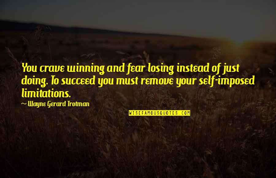 Chi Chi Quotes By Wayne Gerard Trotman: You crave winning and fear losing instead of