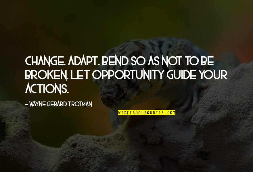 Chi Chi Quotes By Wayne Gerard Trotman: Change. Adapt. Bend so as not to be