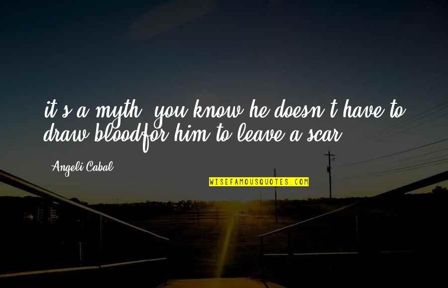 Chi Kung Quotes By Angeli Cabal: it's a myth, you know;he doesn't have to