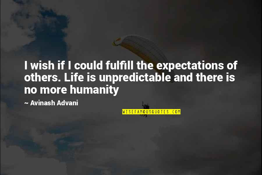 Chi Kung Quotes By Avinash Advani: I wish if I could fulfill the expectations