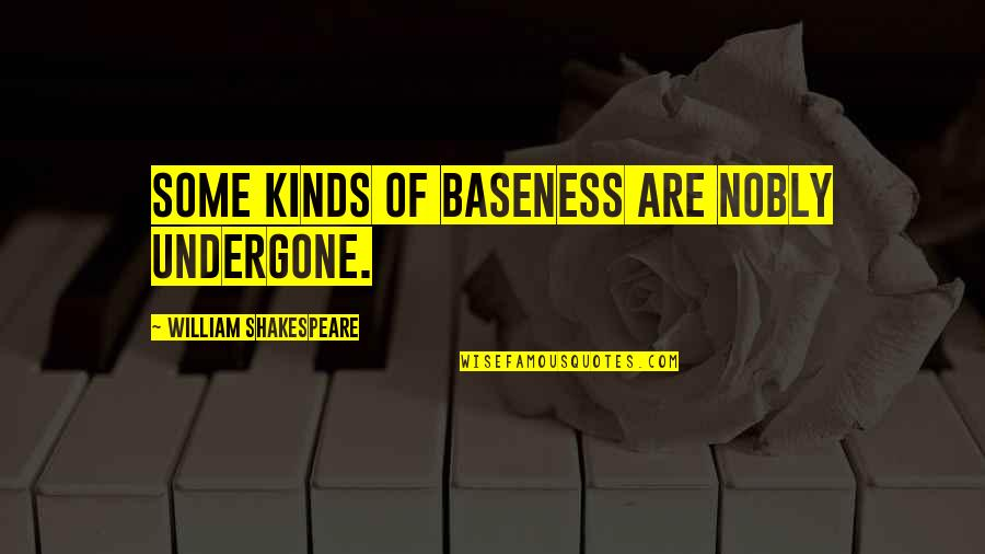 Chi Kung Quotes By William Shakespeare: Some kinds of baseness are nobly undergone.