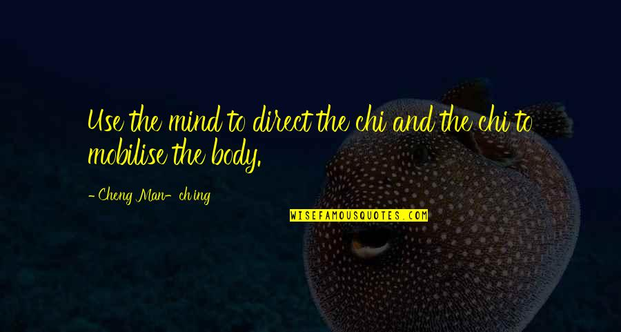 Chi Quotes By Cheng Man-ch'ing: Use the mind to direct the chi and