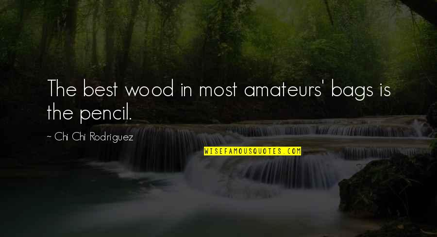 Chi Quotes By Chi Chi Rodriguez: The best wood in most amateurs' bags is