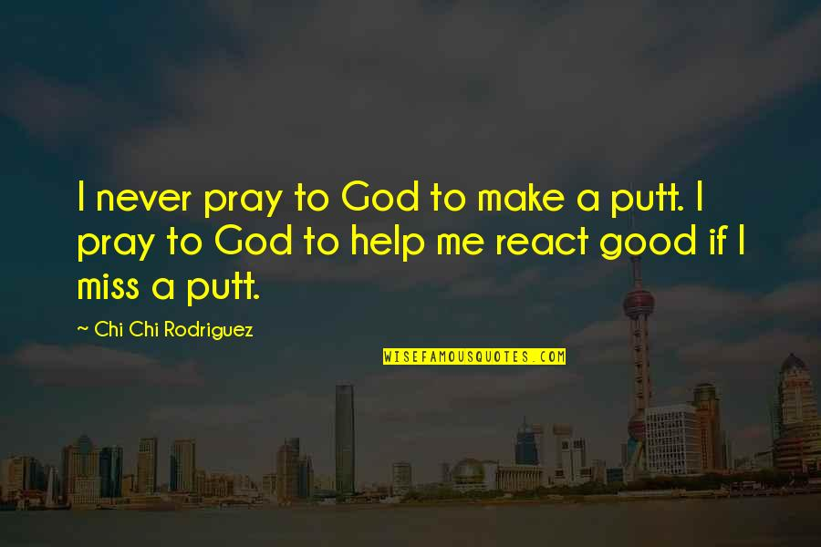 Chi Quotes By Chi Chi Rodriguez: I never pray to God to make a