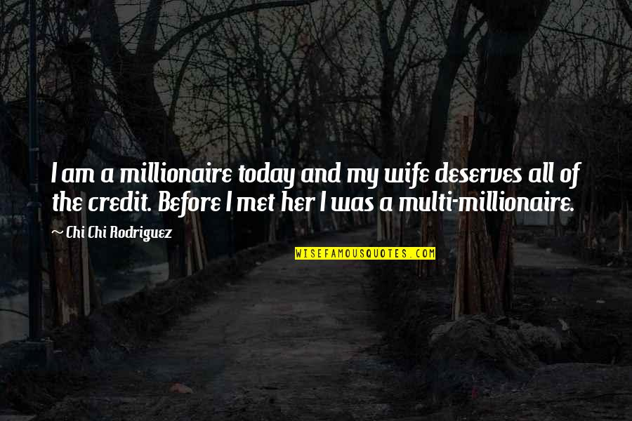 Chi Quotes By Chi Chi Rodriguez: I am a millionaire today and my wife