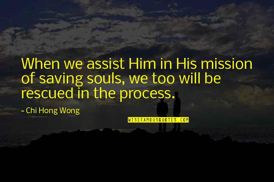 Chi Quotes By Chi Hong Wong: When we assist Him in His mission of