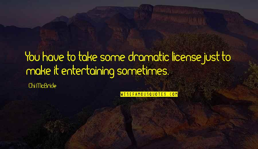 Chi Quotes By Chi McBride: You have to take some dramatic license just