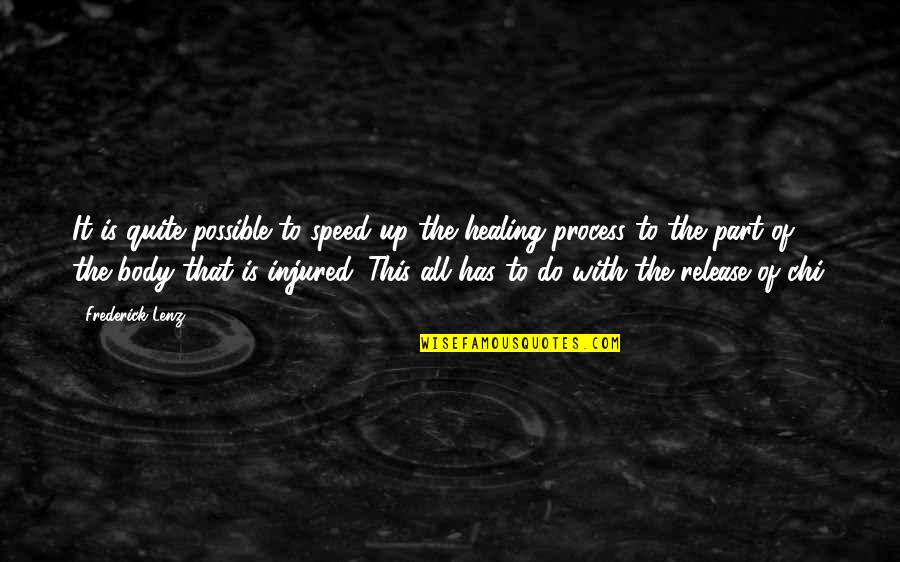 Chi Quotes By Frederick Lenz: It is quite possible to speed up the