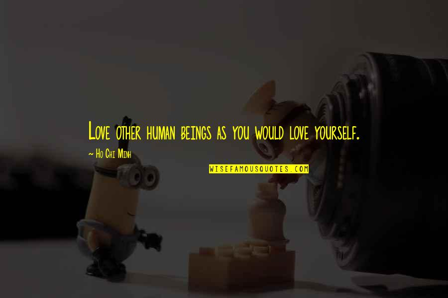 Chi Quotes By Ho Chi Minh: Love other human beings as you would love