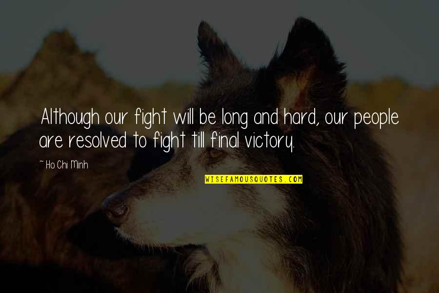 Chi Quotes By Ho Chi Minh: Although our fight will be long and hard,