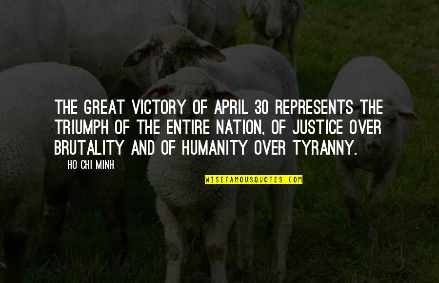 Chi Quotes By Ho Chi Minh: The great victory of April 30 represents the