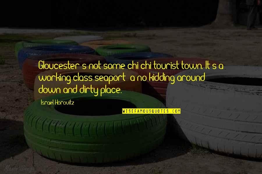 Chi Quotes By Israel Horovitz: Gloucester's not some chi-chi tourist town. It's a