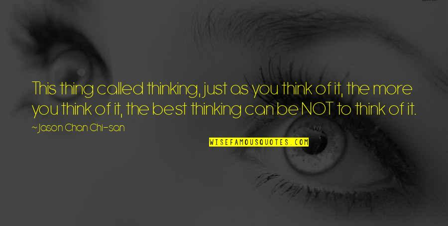 Chi Quotes By Jason Chan Chi-san: This thing called thinking, just as you think