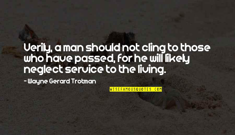 Chi Quotes By Wayne Gerard Trotman: Verily, a man should not cling to those