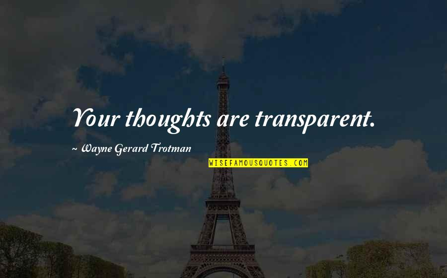 Chi Quotes By Wayne Gerard Trotman: Your thoughts are transparent.