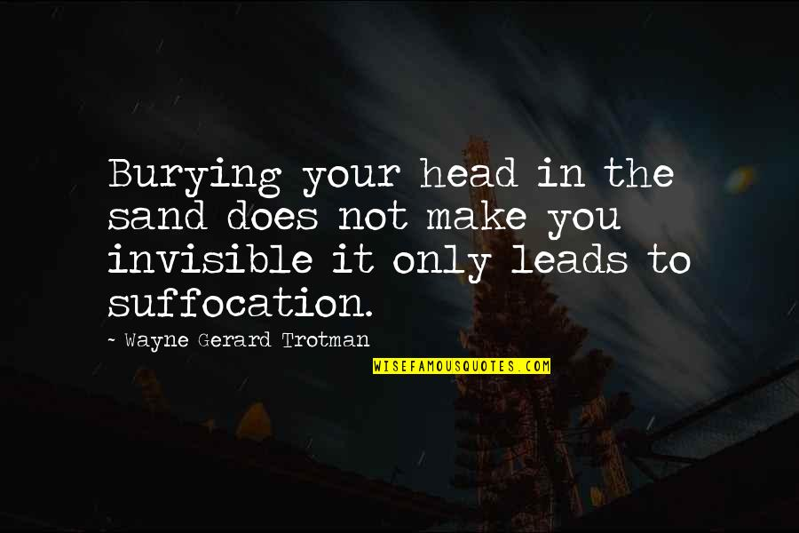 Chi Quotes By Wayne Gerard Trotman: Burying your head in the sand does not