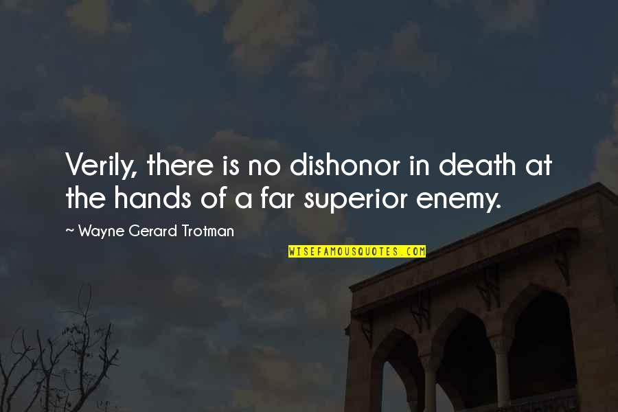 Chi Quotes By Wayne Gerard Trotman: Verily, there is no dishonor in death at