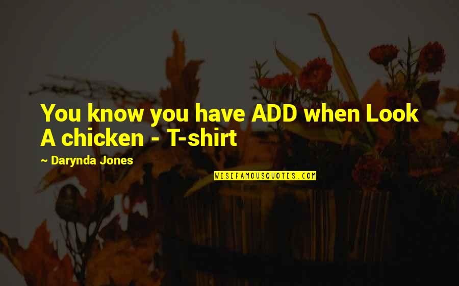 Chicken Funny Quotes By Darynda Jones: You know you have ADD when Look A