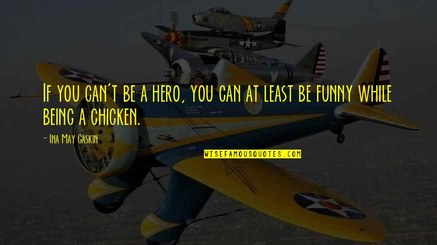 Chicken Funny Quotes By Ina May Gaskin: If you can't be a hero, you can