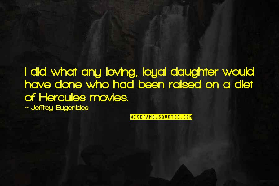 Chicken Funny Quotes By Jeffrey Eugenides: I did what any loving, loyal daughter would