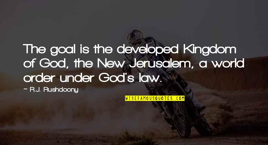 Chicken Funny Quotes By R.J. Rushdoony: The goal is the developed Kingdom of God,