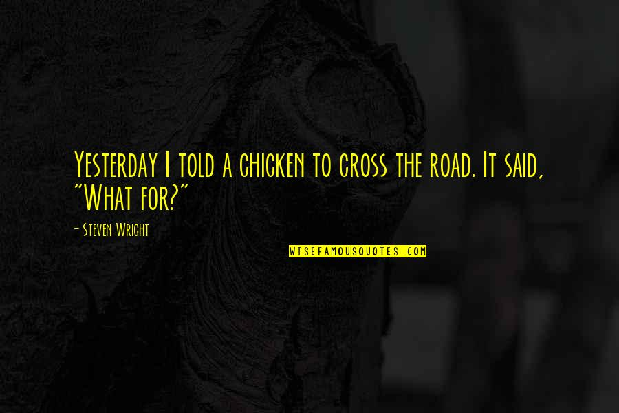 Chicken Funny Quotes By Steven Wright: Yesterday I told a chicken to cross the