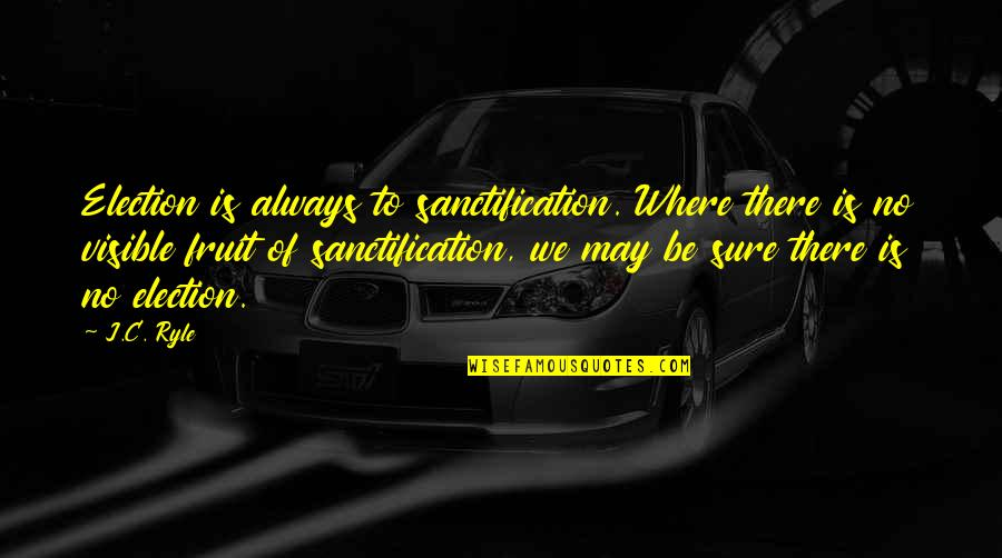 Chief Bromden Hallucination Quotes By J.C. Ryle: Election is always to sanctification. Where there is