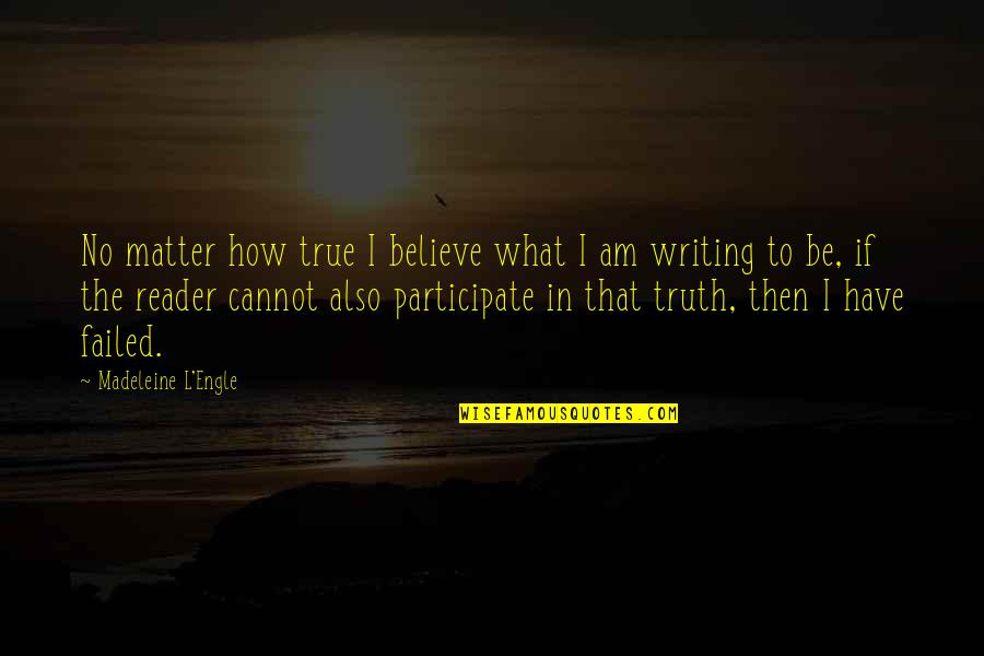 Chief Bromden Hallucination Quotes By Madeleine L'Engle: No matter how true I believe what I