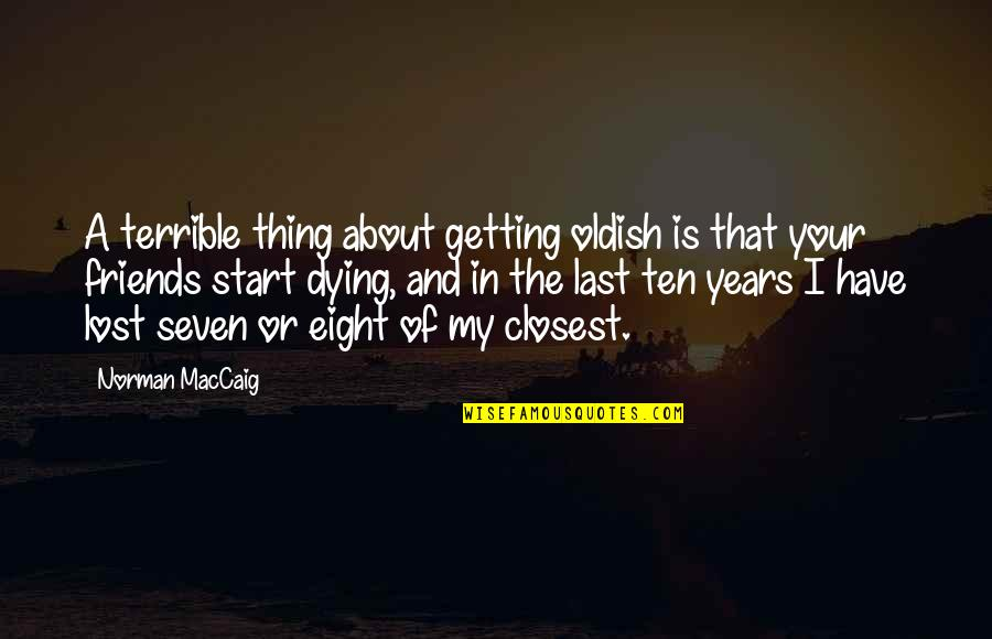 Chief Bromden Hallucination Quotes By Norman MacCaig: A terrible thing about getting oldish is that