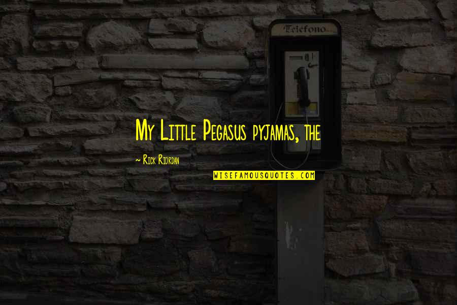 Chief Bromden Hallucination Quotes By Rick Riordan: My Little Pegasus pyjamas, the