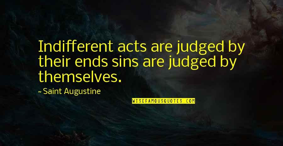 Chief Guest Speech Quotes By Saint Augustine: Indifferent acts are judged by their ends sins