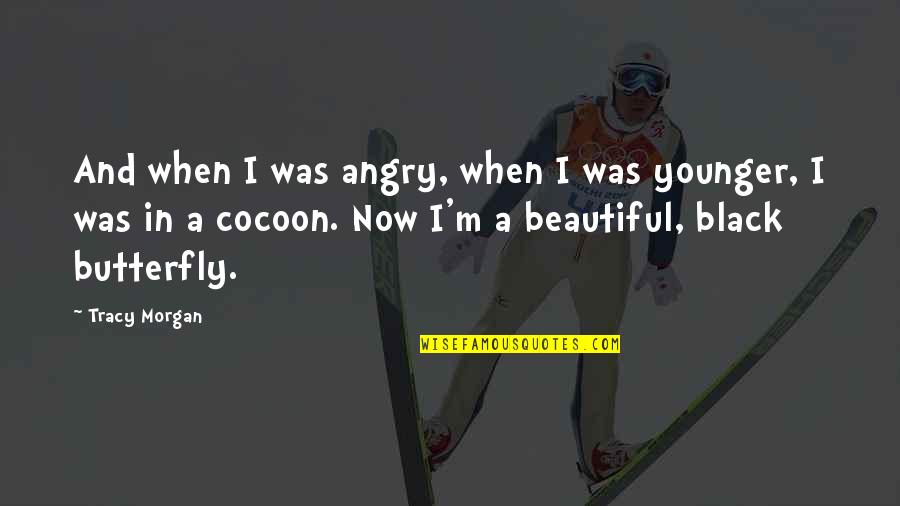 Chieftains Quotes By Tracy Morgan: And when I was angry, when I was