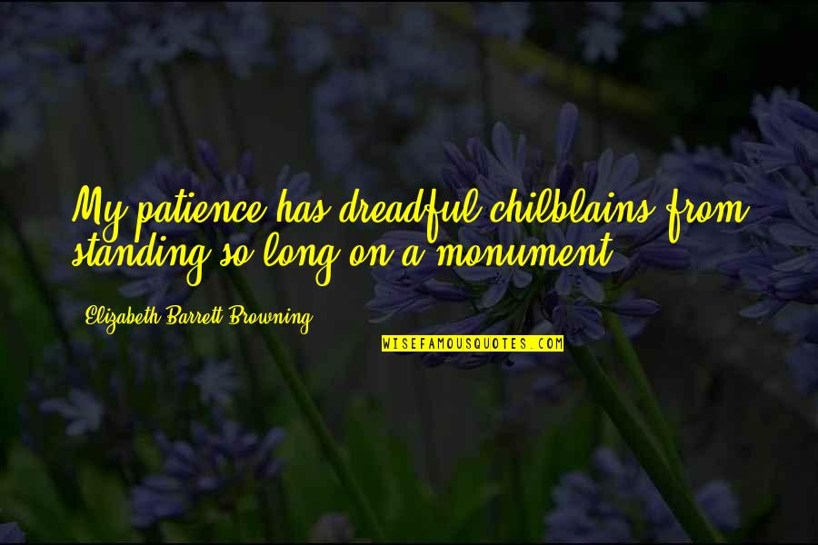 Chilblains Quotes By Elizabeth Barrett Browning: My patience has dreadful chilblains from standing so