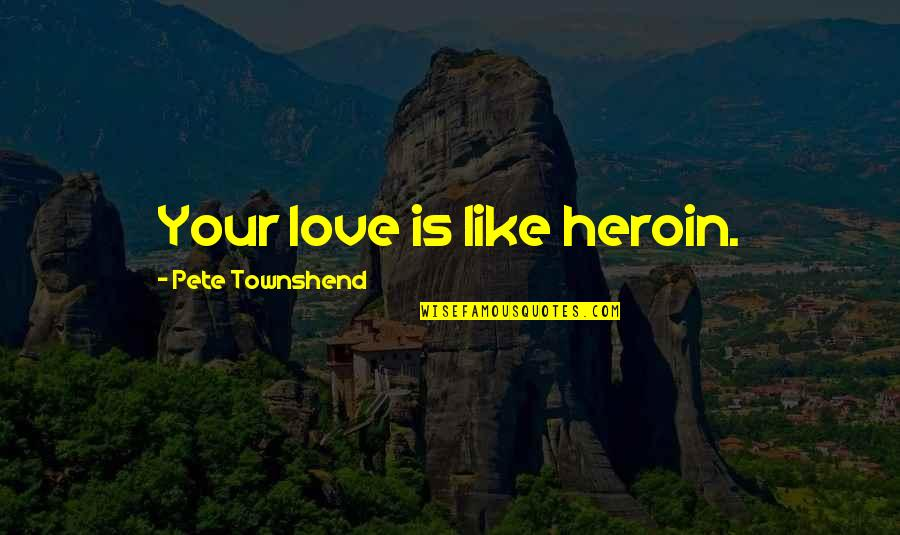 Child Boy Birthday Quotes By Pete Townshend: Your love is like heroin.