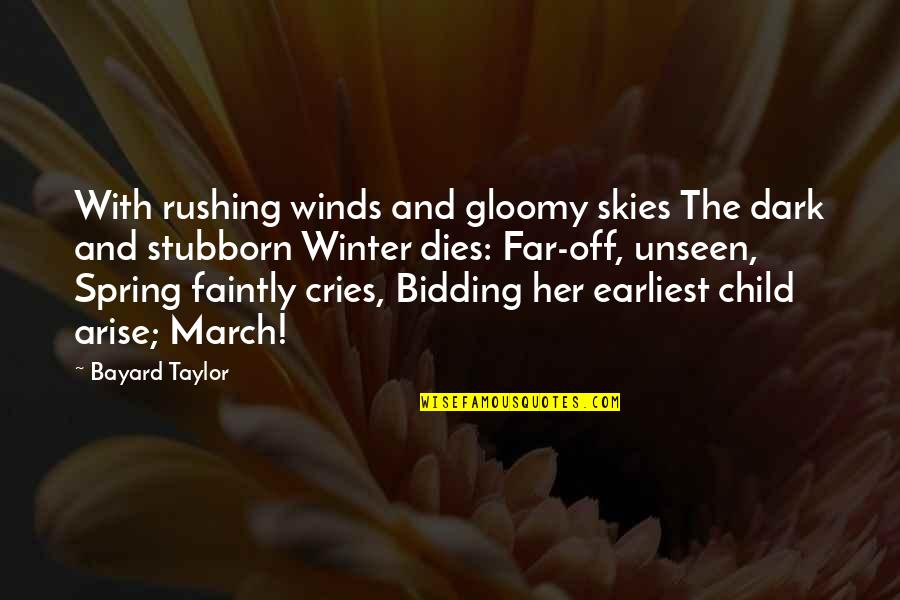 Child Dies Quotes By Bayard Taylor: With rushing winds and gloomy skies The dark